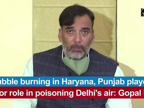 Stubble burning in Haryana, Punjab played major role in poisoning Delhi's air: Gopal Rai