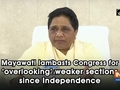 Mayawati lambasts Congress for 'overlooking' weaker sections since Independence
