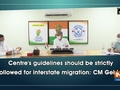 Centre's guidelines should be strictly followed for interstate migration: CM Gehlot