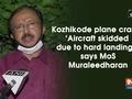 Kozhikode plane crash: 'Aircraft skidded due to hard landing: MoS Muraleedharan
