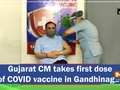 Gujarat CM takes first dose of COVID vaccine in Gandhinagar