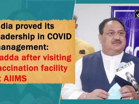 India proved its leadership in COVID management: Nadda after visiting vaccination facility at AIIMS