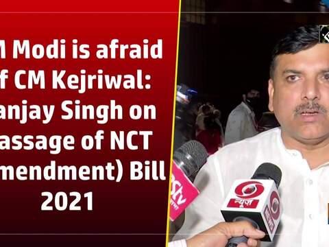 PM Modi is afraid of CM Kejriwal: Sanjay Singh on passage of NCT (Amendment) Bill 2021