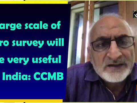 Large scale of sero survey will be very useful in India: CCMB