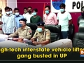 High-tech inter-state vehicle lifters' gang busted in UP