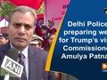 Delhi Police preparing well for Trump's visit: Commissioner Amulya Patnaik