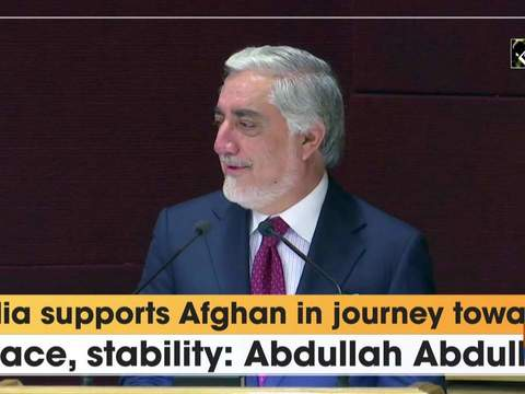 India supports Afghan in journey towards peace, stability: Abdullah Abdullah