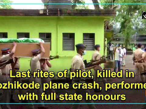 Last rites of pilot, killed in Kozhikode plane crash, performed with full state honours