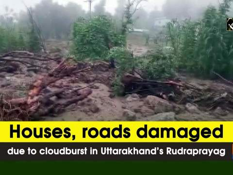 Houses, roads damaged due to cloudburst in Uttarakhand's Rudraprayag