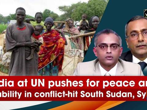 India at UN pushes for peace and stability in conflict-hit South Sudan, Syria