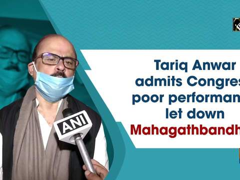 Tariq Anwar admits Congress' poor performance let down Mahagathbandhan
