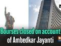 Bourses closed on account of Ambedkar Jayanti