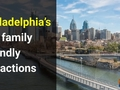 Philadelphia's top family friendly attractions