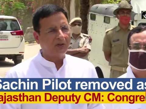 Sachin Pilot removed as Rajasthan Deputy CM: Congress