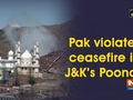 Pak violates ceasefire in J&K's Poonch