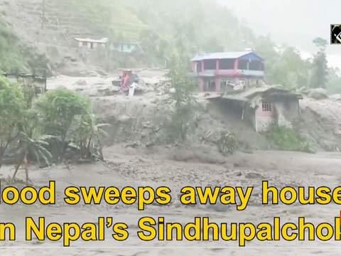 Flood sweeps away houses in Nepal's Sindhupalchok