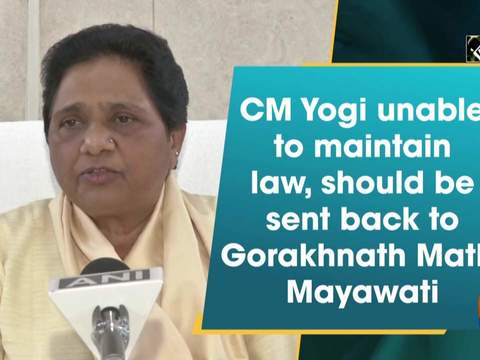 CM Yogi unable to maintain law, should be sent back to Gorakhnath Math: Mayawati