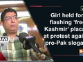 Girl held for flashing 'free Kashmir' placard at protest against pro-Pak slogans