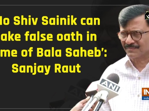 'No Shiv Sainik can take false oath in name of Bala Saheb': Sanjay Raut