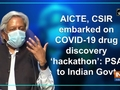 AICTE, CSIR embarked on COVID-19 drug discovery 'hackathon': PSA to Indian Govt