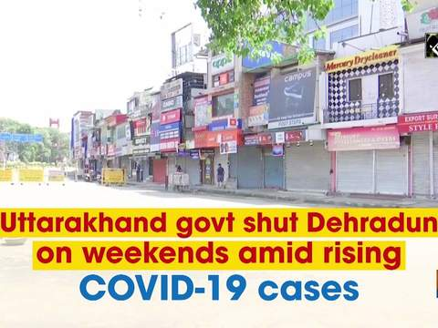 Uttarakhand govt shut Dehradun on weekends amid rising COVID-19 cases