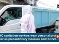 NDMC sanitation workers wear personal protective gear as precautionary measure amid COVID-19