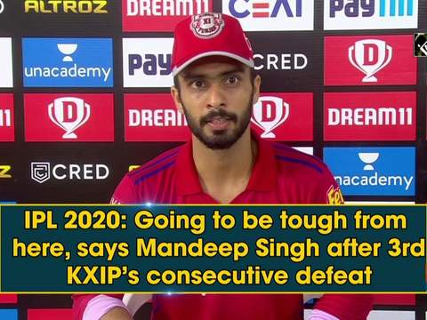 IPL 2020: Going to be tough from here, says Mandeep Singh after 3rd KXIP's consecutive defeat