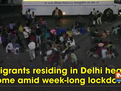 Migrants, residing in Delhi head home amid week-long lockdown