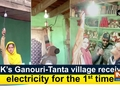 J-K's Ganouri-Tanta village receives electricity for the 1st time