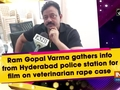 Ram Gopal Varma gathers info from Hyderabad police station for film on veterinarian rape case