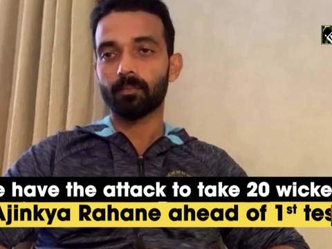 'We have the attack to take 20 wickets': Ajinkya Rahane ahead of 1st test