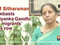 FM Sitharaman lambasts Priyanka Gandhi on migrants' bus row