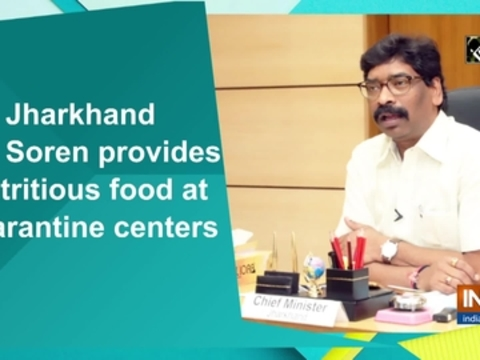 Jharkhand CM Soren provides nutritious food at quarantine centers