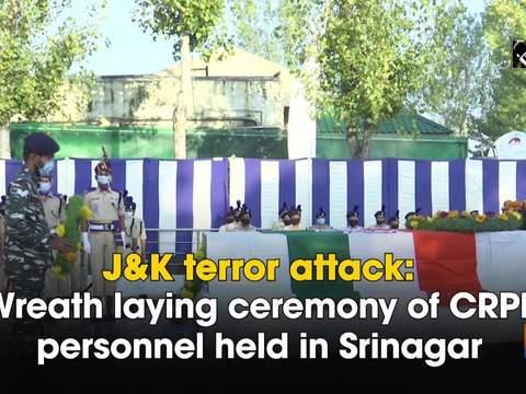J&K terror attack: Wreath laying ceremony of CRPF personnel held in Srinagar