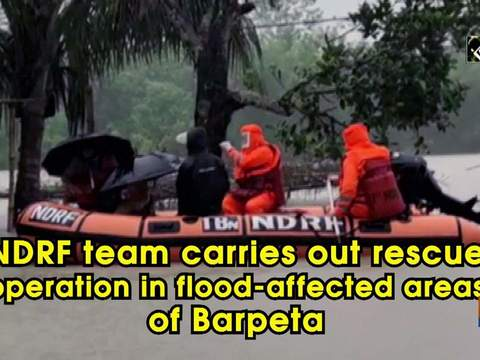 NDRF team carries out rescue operation in flood-affected areas of Barpeta