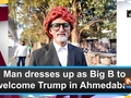 Man dresses up as Big B to welcome Trump in Ahmedabad