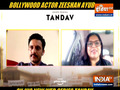 Mohd Zeeshan Ayyub talks about his role in Tandav