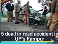 5 dead in road accident in UP's Rampur