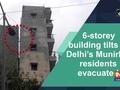 6-storey building tilts in Delhi's Munirka, residents evacuated