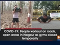 COVID-19: People workout on roads, open areas in Nagpur as gyms closed temporarily