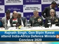 Rajnath Singh, Gen Bipin Rawat attend India-Africa Defence Ministers' Conclave 2020