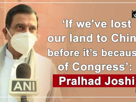 'If we've lost our land to China before it's because of Congress': Pralhad Joshi