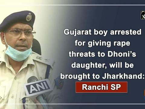 Gujarat boy arrested for giving rape threats to Dhoni's daughter, will be brought to Jharkhand: Ranchi SP