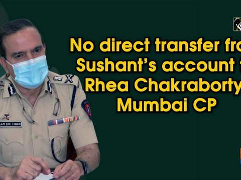 No direct transfer from Sushant's account to Rhea Chakraborty: Mumbai CP