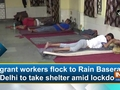 Migrant workers flock to Rain Basera in Delhi to take shelter amid lockdown