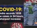 COVID-19: India records 1035 new cases in 24 hours, sharpest increase