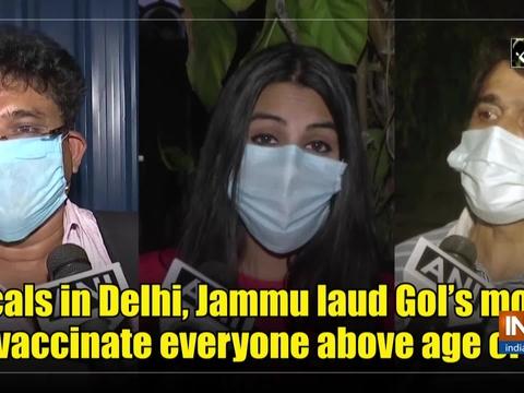 Locals in Delhi, Jammu laud GoI's move to vaccinate everyone above age of 18