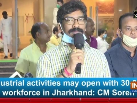 Industrial activities may open with 30-35% workforce in Jharkhand: CM Soren
