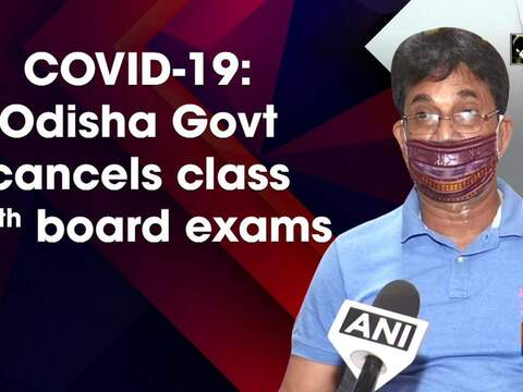 COVID-19: Odisha Govt cancels class 10th board exams
