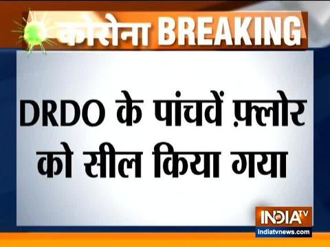 DRDO के पांचवें फ़्लोर को किया गया सील,1 कर्मचारी में हुई कोरोना की पुष्टि
